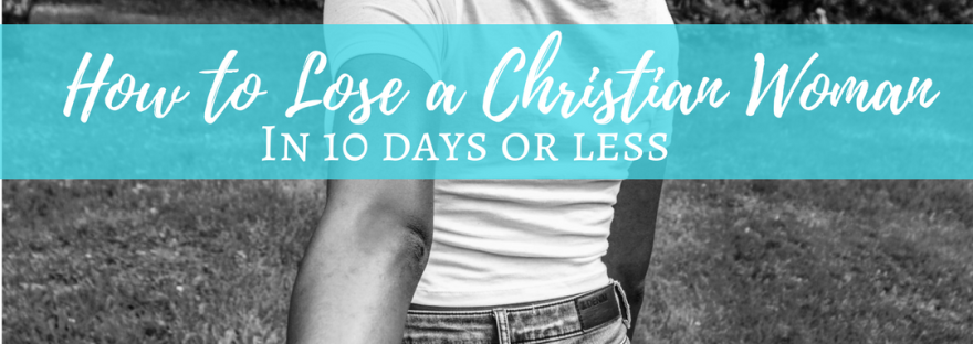 How to Lose a Christian Woman In 10 Days