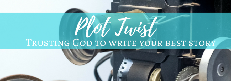 Plot Twist: Trusting God to Write Your Best Story