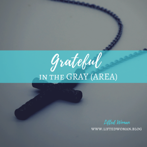 Grateful in the Gray (Area)